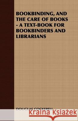 Bookbinding and the Care of Books: A Text-Book for Bookbinders and Librarians Cockerell Dougla 9781443738095