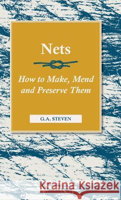 Nets - How to Make, Mend and Preserve Them G. a. Steven 9781443738576