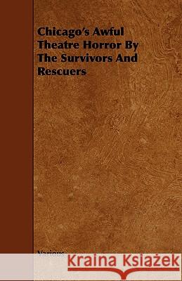 Chicago's Awful Theatre Horror by the Survivors and Rescuers Various 9781443756815 Vintage Dog Books