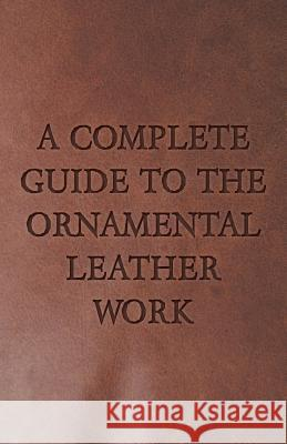 A Complete Guide to the Ornamental Leather Work Anon 9781443760195
