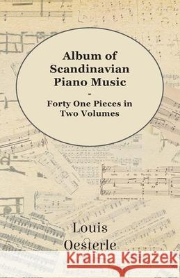 Album of Scandinavian Piano Music - Forty One Pieces in Two Volumes Various 9781443761680 Mahomedan Press