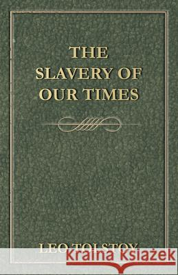 The Slavery of Our Times Leo Nikolayevich Tolstoy 9781443779531