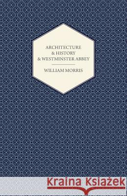 Architecture And History And Westminster Abbey William Morris 9781443784771