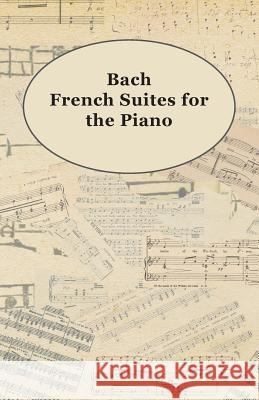 Bach French Suites for the Piano Anon 9781443792608