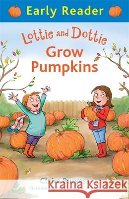 Lottie and Dottie Grow Pumpkins (Early Reader) Claire Burgess 9781444014716