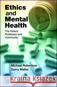 Ethics and Mental Health: The Patient, Profession and Community Bengt Ed. Robertson Harry Ed. Walter 9781444168648 CRC Press