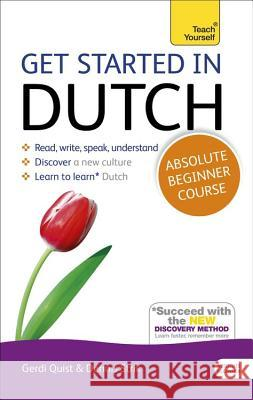 Get Started in Dutch Absolute Beginner Course: The Essential Introduction to Reading, Writing, Speaking and Understanding a New Language [With CD (Aud Gerdi Quist 9781444174564