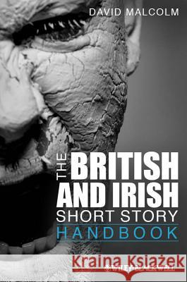 The British and Irish Short Story Handbook David Malcolm 9781444330465