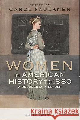 Women in American History to 1880 : A Documentary Reader  Faulkner 9781444331172
