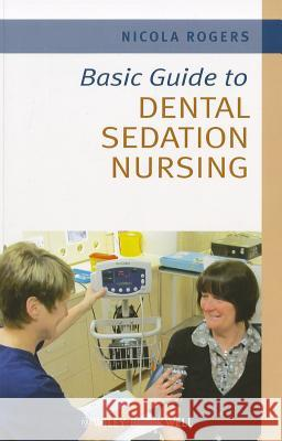 Basic Guide to Dental Sedation Nursing Nicola Rogers 9781444334708