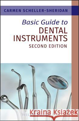 Basic Guide to Dental Instruments Carmen Scheller-Sheridan 9781444335323