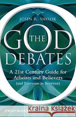 The God Debates P John R. Shook   9781444336429