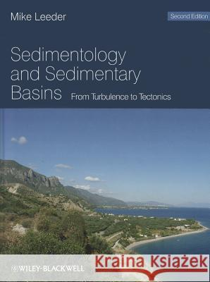Sedimentology and Sedimentary Basins: From Turbulence to Tectonics Leeder, Mike R. 9781444349924