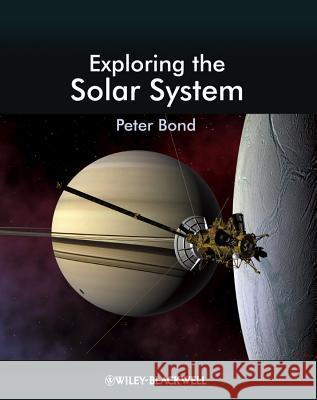 Exploring the Solar System Peter Bond 9781444351088