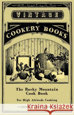 The Rocky Mountain Cook Book for High Altitude Cooking Caroline Trask Norton 9781444609899