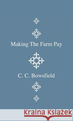 Making the Farm Pay C. C. Bowsfield 9781444642674