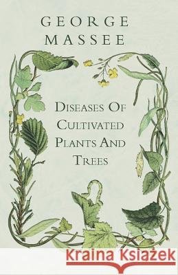 Diseases of Cultivated Plants and Trees George Massee 9781444685633