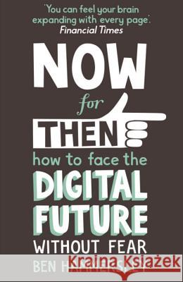 Now for Then: How to Face the Digital Future without Fear Ben Hammersley 9781444728620