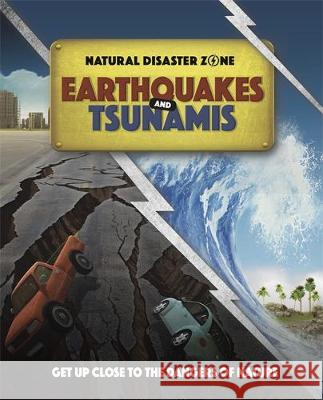 Natural Disaster Zone: Earthquakes and Tsunamis Hubbard, Ben 9781445165905 Hachette Children's Group