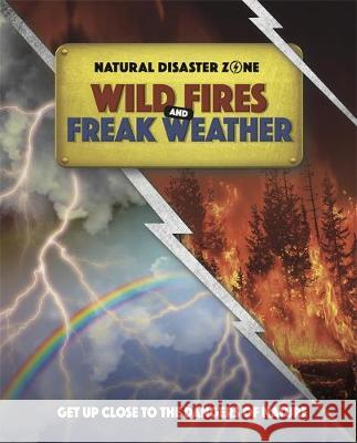 Natural Disaster Zone: Wildfires and Freak Weather Hubbard, Ben 9781445165929 Hachette Children's Group