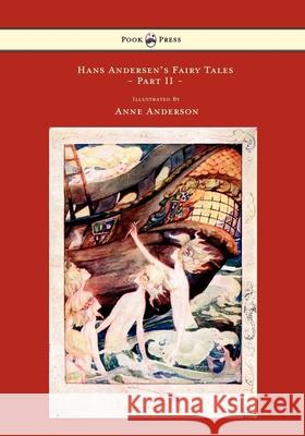 Hans Andersen's Fairy Tales - Illustrated by Anne Anderson - Part II Hans Christian Andersen Anne Anderson 9781445508658
