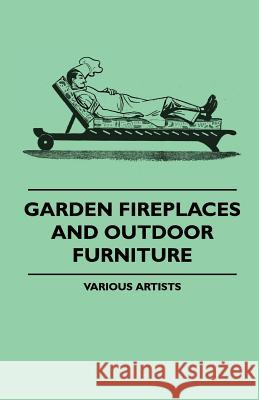 Garden Fireplaces and Outdoor Furniture Various Artists 9781445510293