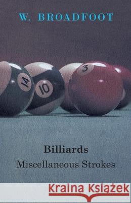 Billiards: Miscellaneous Strokes W. Broadfoot 9781445520476