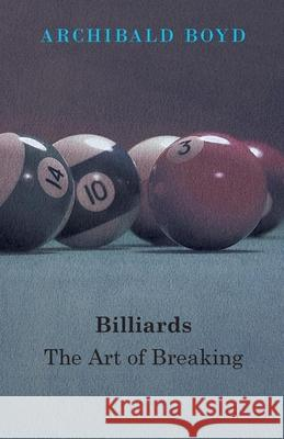 Billiards: The Art of Breaking Archibald Boyd 9781445520599