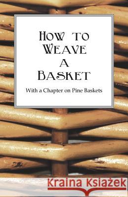 How to Weave a Basket - With a Chapter on Pine Baskets Anon 9781445528144