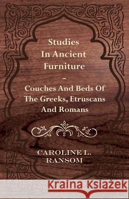 Studies in Ancient Furniture - Couches and Beds of the Greeks, Etruscans and Romans Caroline L. Ransom 9781445531410