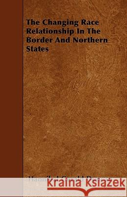 The Changing Race Relationship in the Border and Northern States Hannibal Gerald Duncan 9781445531663