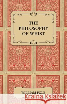 The Philosophy of Whist William Pole 9781445562773