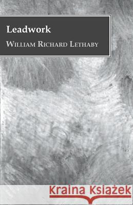 Leadwork William Richard Lethaby 9781445577722