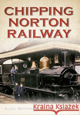 Chipping Norton Railway  Chipping Norton Local History Society 9781445618845
