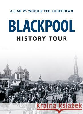 Blackpool History Tour Allan W. Wood 9781445646237