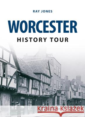 Worcester History Tour Ray Jones 9781445646473