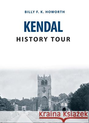 Kendal History Tour Howorth, Billy F. K. 9781445656090