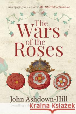 The Wars of the Roses John Ashdown-Hill 9781445660356