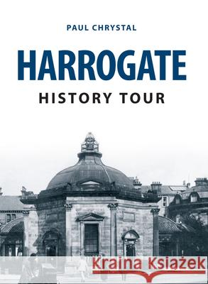 Harrogate History Tour Chrystal, Paul 9781445666082