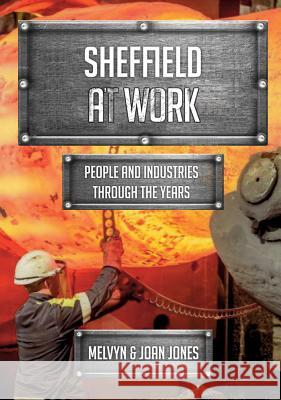 Sheffield at Work People and Industries Through the Years Jones, Melvyn and Joan 9781445677538