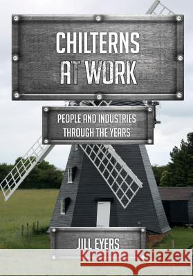 Chilterns at Work People and Industries Through the Years Eyers, Jill 9781445677774