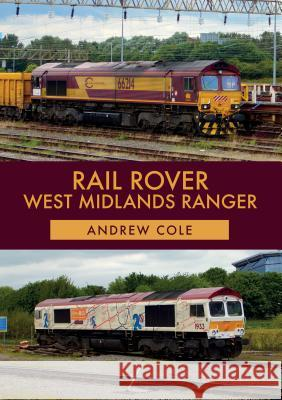 Rail Rover: West Midlands Ranger  Cole, Andrew 9781445679471