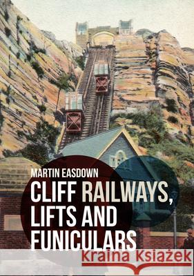 Cliff Railways, Lifts and Funiculars  Easdown, Martin 9781445680033
