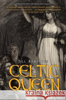 Celtic Queen: The Life of Cartimandua, Ancient Britain's Other Boudicea Jill Armitage 9781445684154