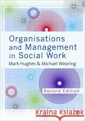 Organisations and Management in Social Work: Everyday Action for Change Mark Hughes 9781446252314