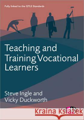 Teaching and Training Vocational Learners Steve Ingle & Vicky Duckworth 9781446274392