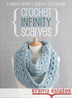 Crochet Infinity Scarves: 8 Simple Infinity Scarves to Crochet Sarah Callard 9781446305249