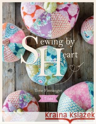 Tilda Sewing by Heart: For the Love of Fabrics  9781446306710