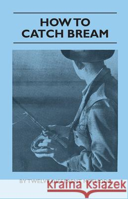 How to Catch Bream - By Twelve Different Methods Various 9781446510704