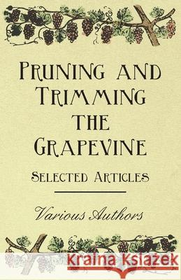 Pruning and Trimming the Grapevine - Selected Articles Various 9781446534380